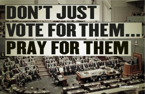 Dont just vote for them... Pray for them